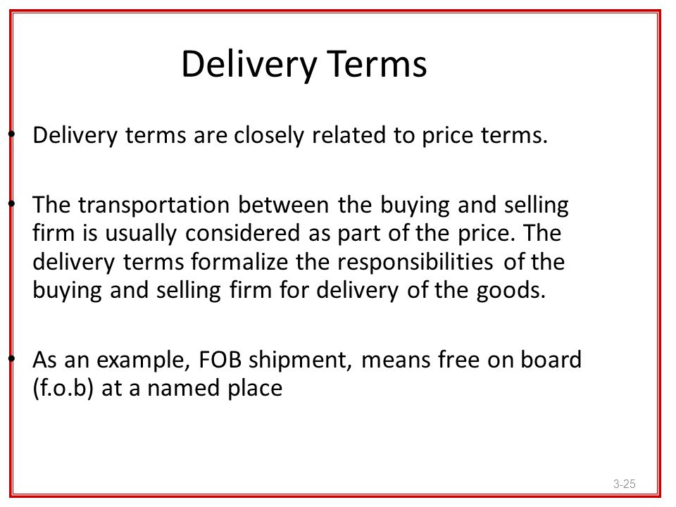 Delivery Terms Delivery terms are closely related to price terms.