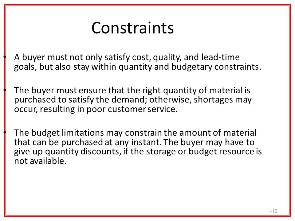 Constraints A buyer must not only satisfy cost, quality, and lead-time goals, but also stay within quantity and budgetary constraints.