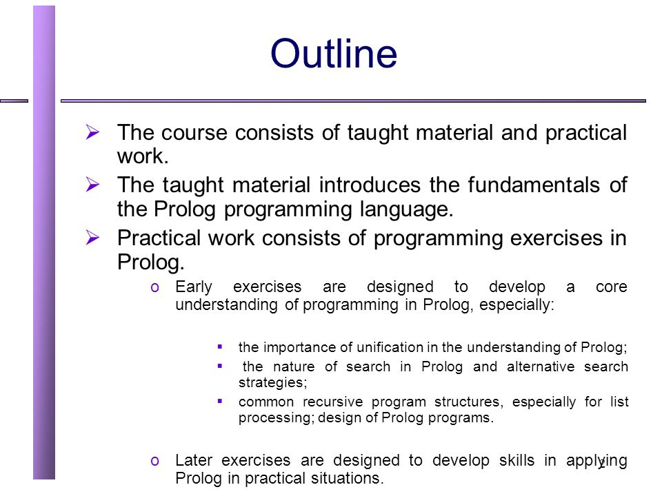 Outline The course consists of taught material and practical work.