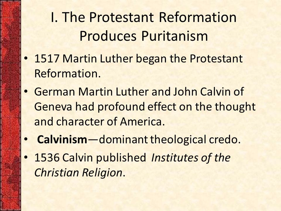 I. The Protestant Reformation Produces Puritanism