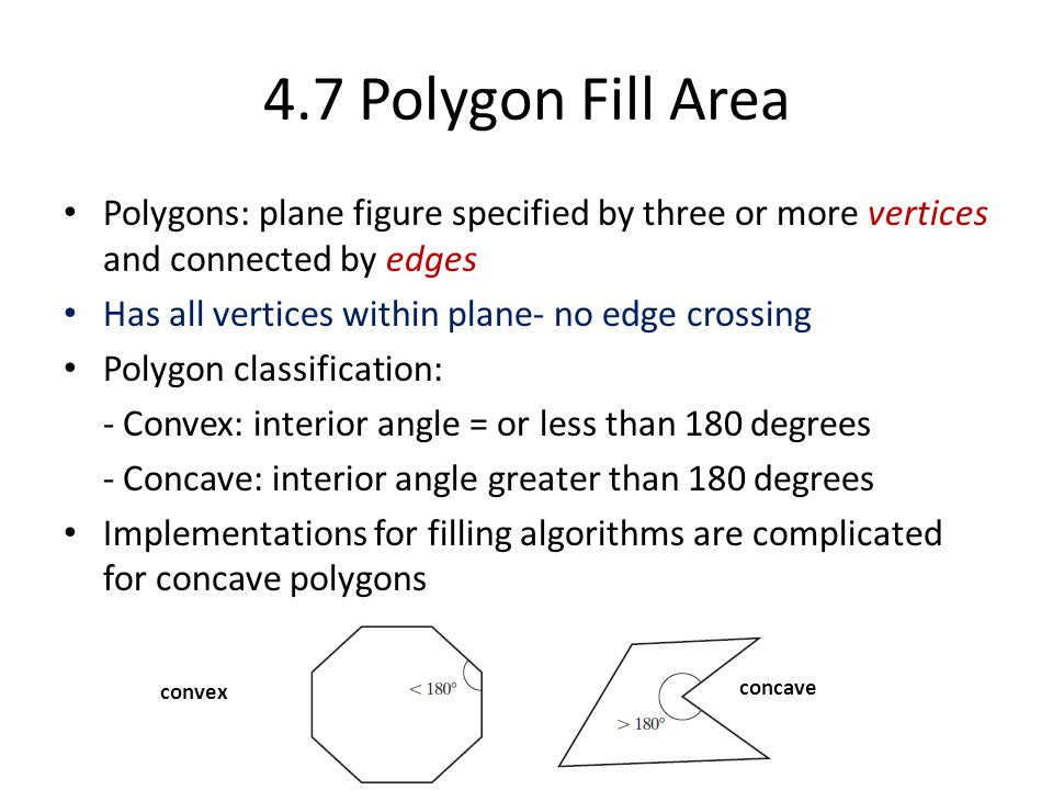 4.7 Polygon Fill Area Polygons: plane figure specified by three or more vertices and connected by edges.