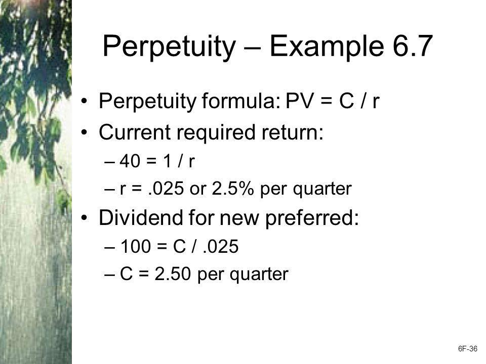 Perpetuity – Example 6.7 Perpetuity formula: PV = C / r
