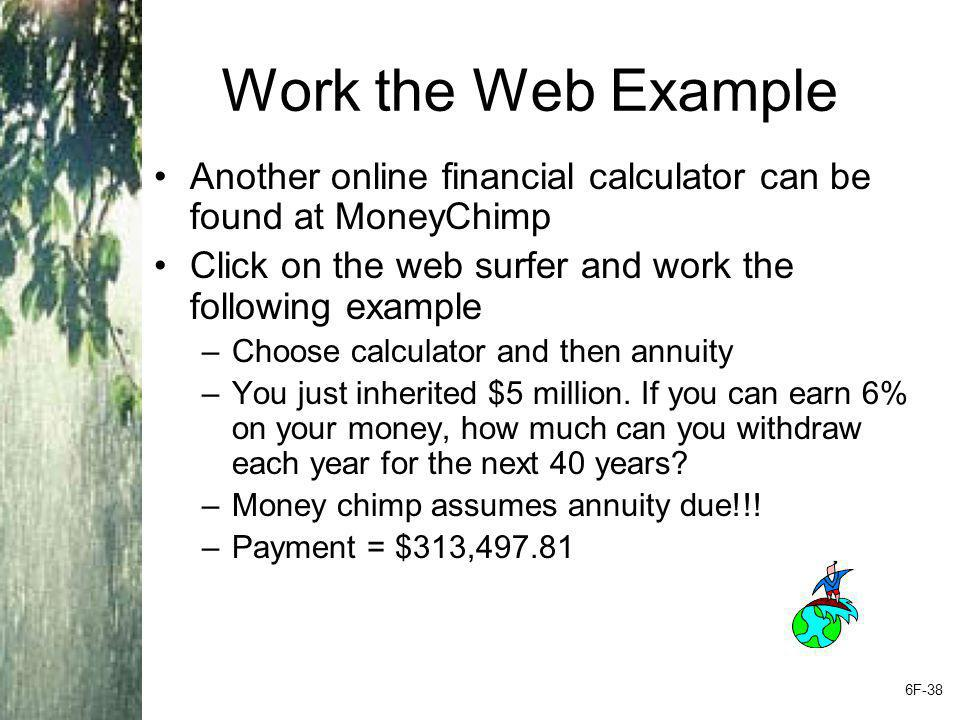 Work the Web Example Another online financial calculator can be found at MoneyChimp. Click on the web surfer and work the following example.