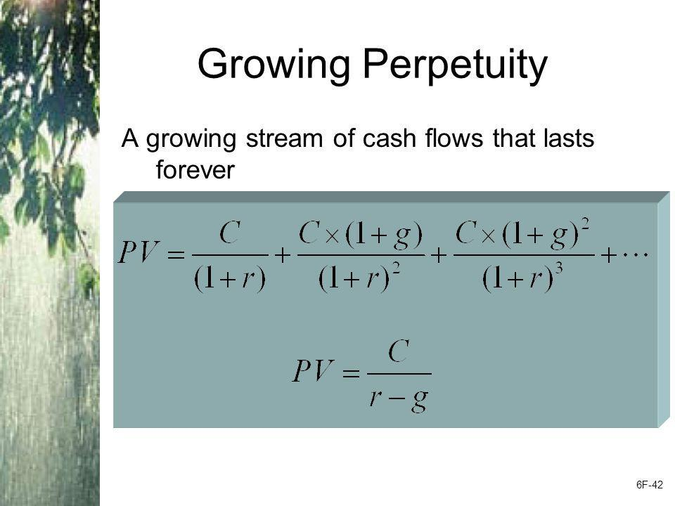 Growing Perpetuity A growing stream of cash flows that lasts forever