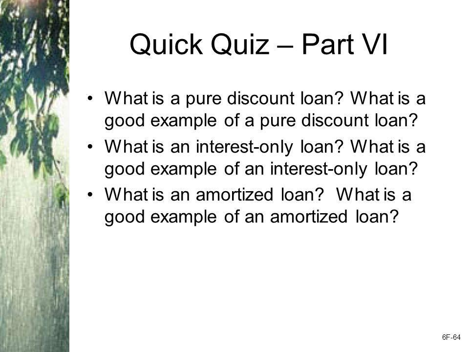 Quick Quiz – Part VI What is a pure discount loan What is a good example of a pure discount loan