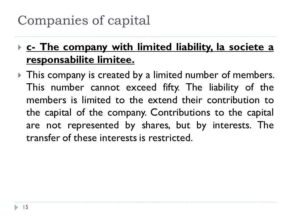 Companies of capital c- The company with limited liability, la societe a responsabilite limitee.