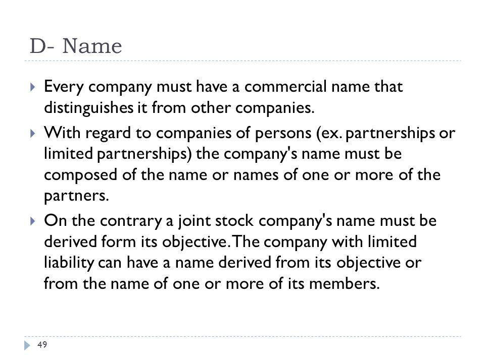 D- Name Every company must have a commercial name that distinguishes it from other companies.