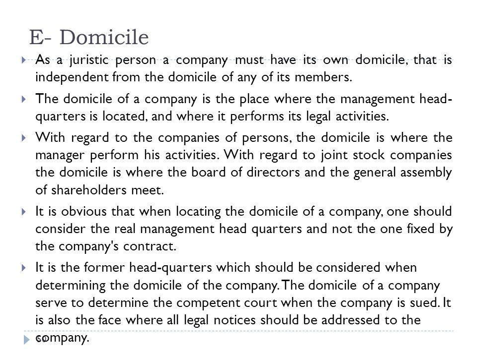 E- Domicile As a juristic person a company must have its own domicile, that is independent from the domicile of any of its members.