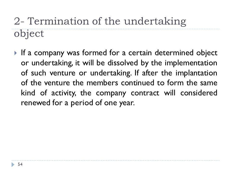 2- Termination of the undertaking object