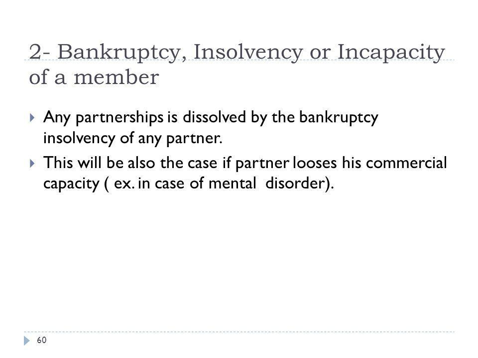2- Bankruptcy, Insolvency or Incapacity of a member