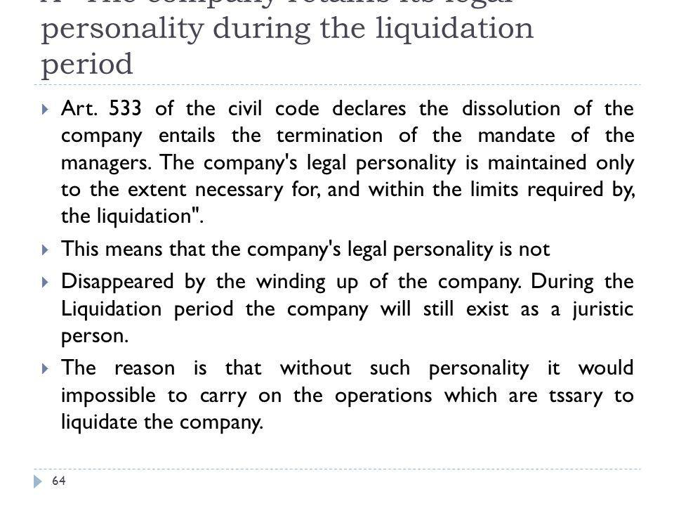 A- The company retains its legal personality during the liquidation period