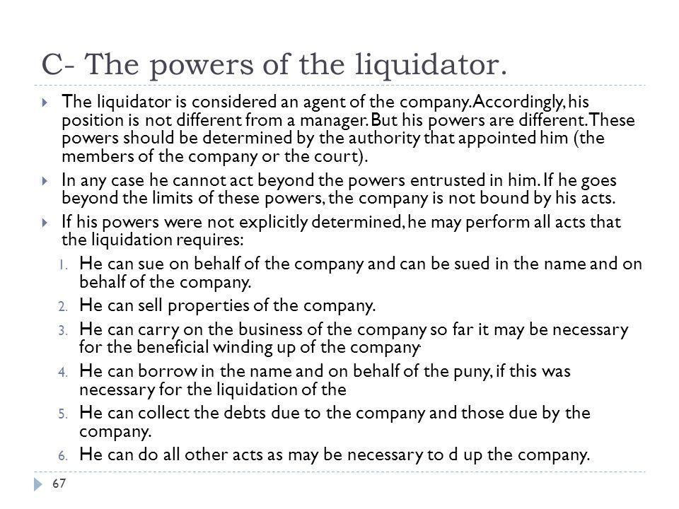 C- The powers of the liquidator.