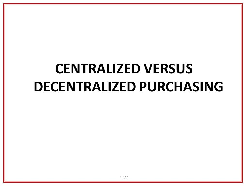 CENTRALIZED VERSUS DECENTRALIZED PURCHASING