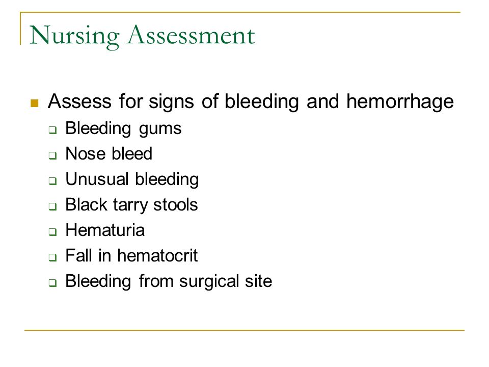 Nursing Assessment Assess for signs of bleeding and hemorrhage