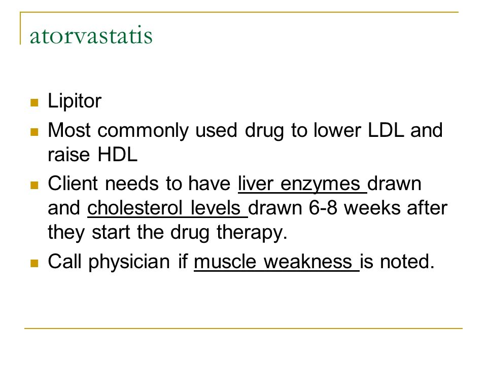 atorvastatis Lipitor. Most commonly used drug to lower LDL and raise HDL.