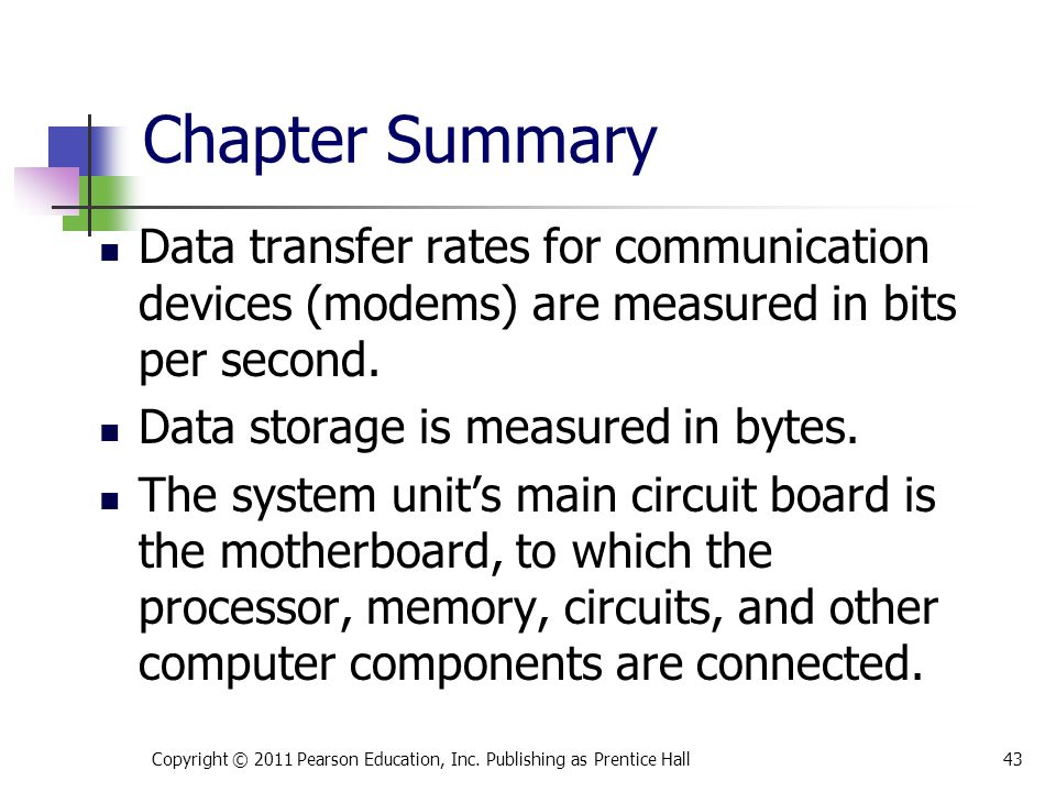 * 07/16/96. Chapter Summary. Data transfer rates for communication devices (modems) are measured in bits per second.