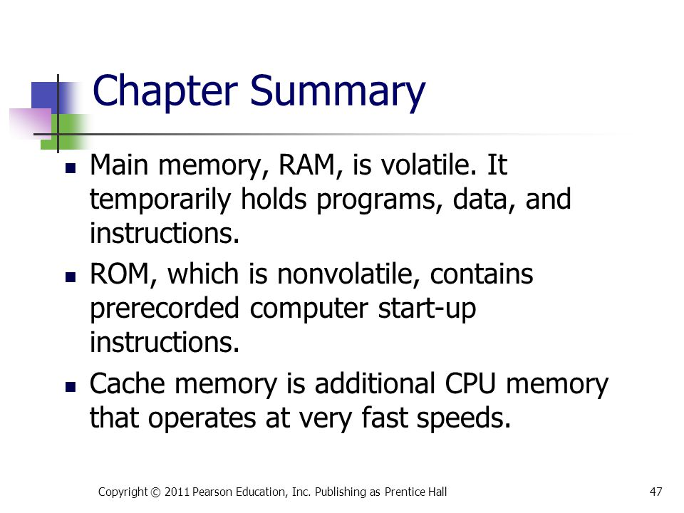 * 07/16/96. Chapter Summary. Main memory, RAM, is volatile. It temporarily holds programs, data, and instructions.