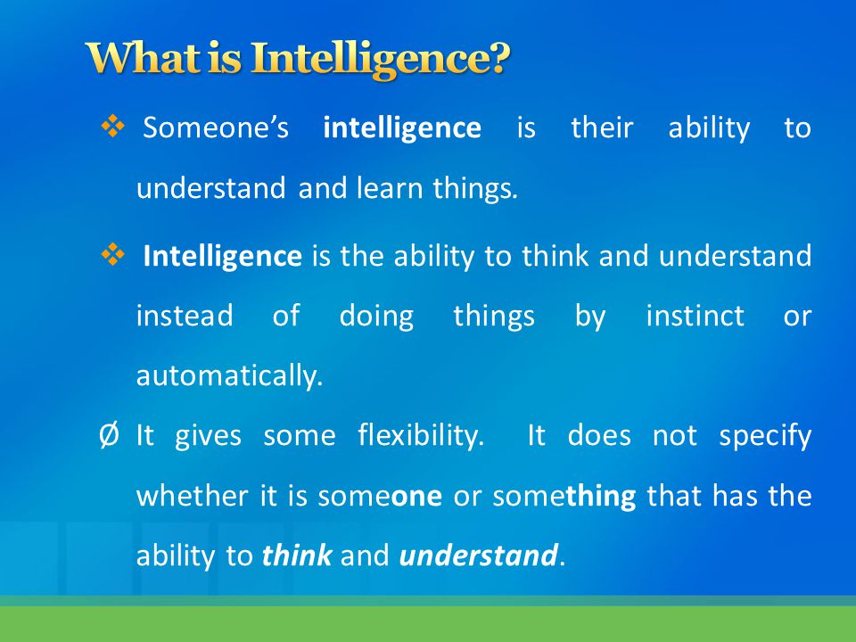 What is Intelligence Someone's intelligence is their ability to understand and learn things.
