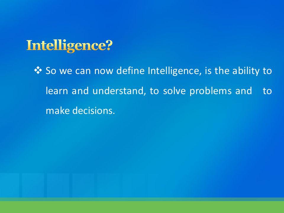 Intelligence.