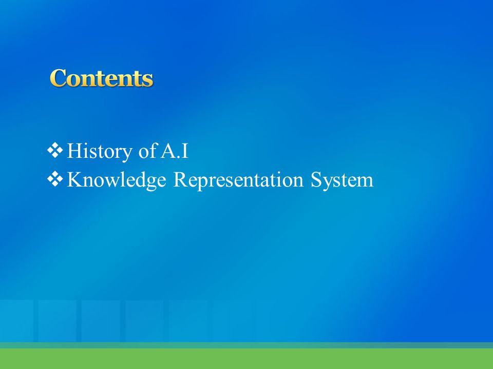 Contents History of A.I Knowledge Representation System