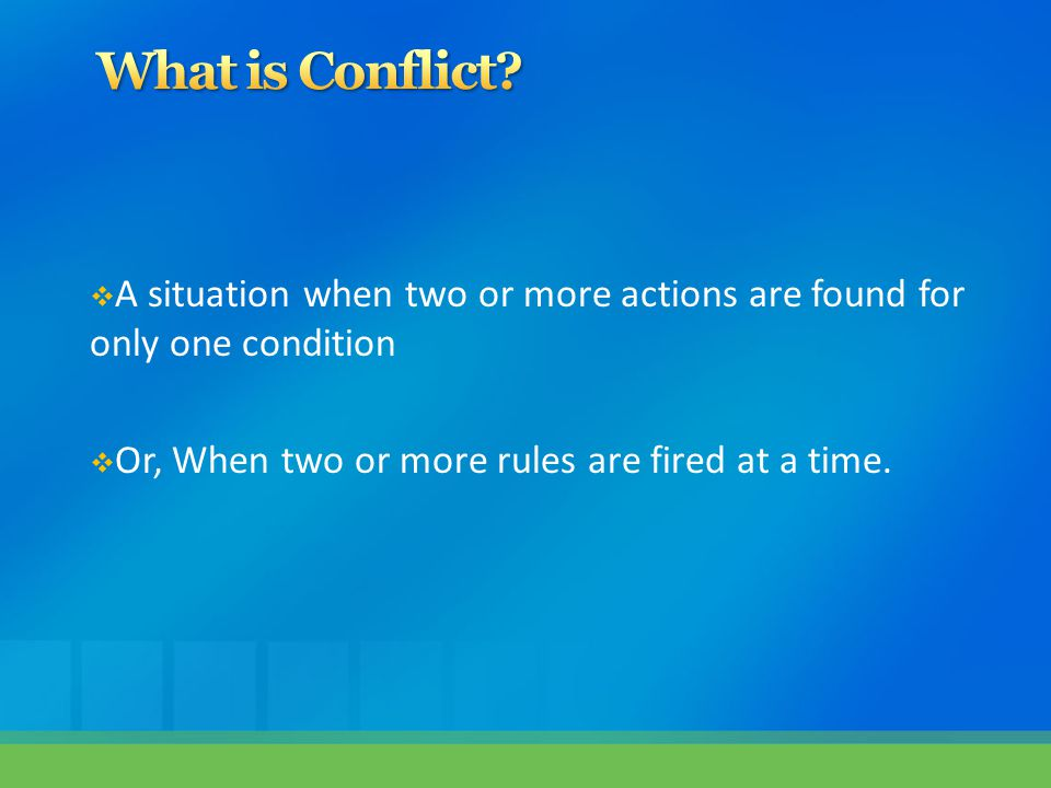 What is Conflict. A situation when two or more actions are found for only one condition.