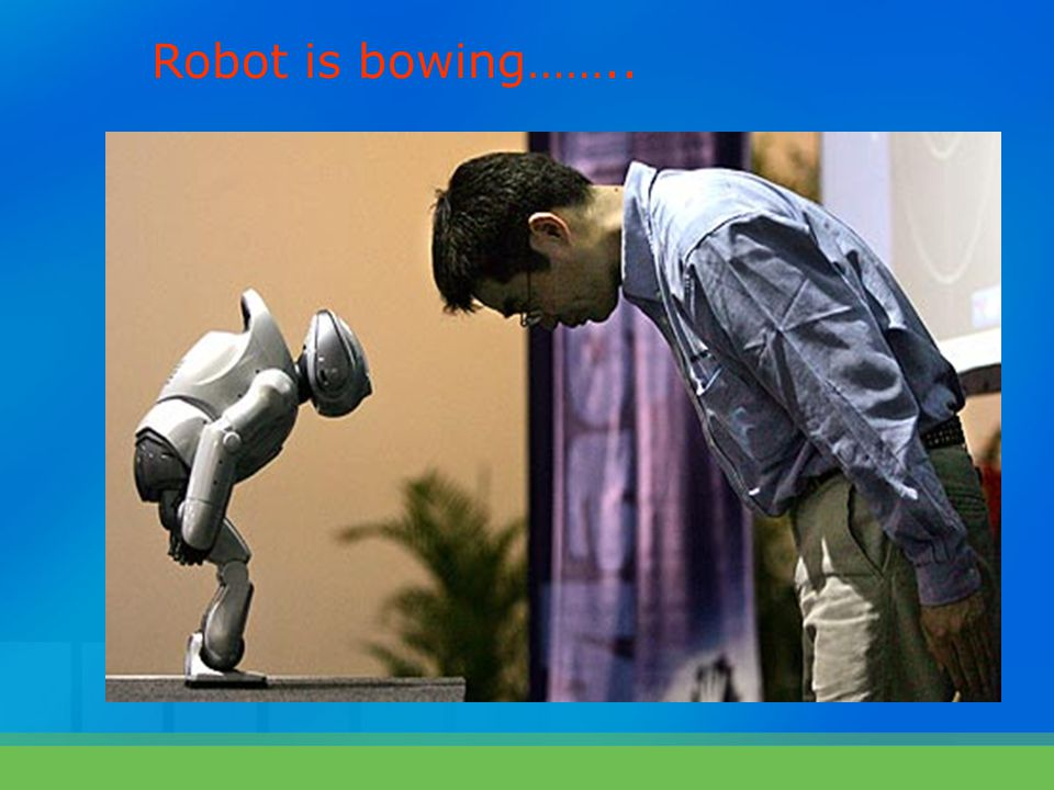 Robot is bowing……..