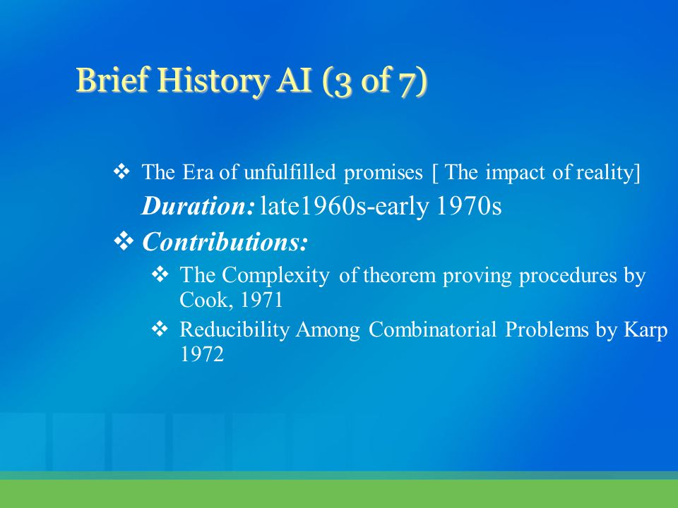 Brief History AI (3 of 7) Duration: late1960s-early 1970s