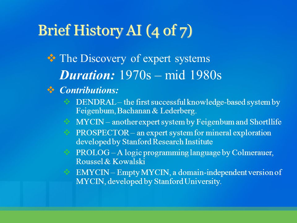 Brief History AI (4 of 7) Duration: 1970s – mid 1980s