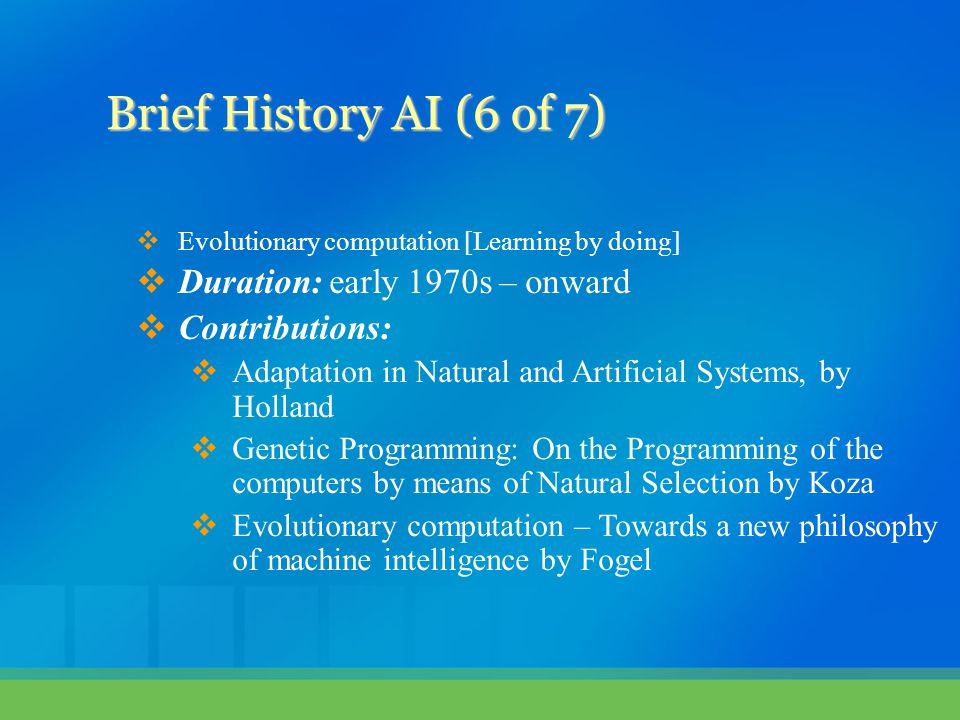 Brief History AI (6 of 7) Duration: early 1970s – onward