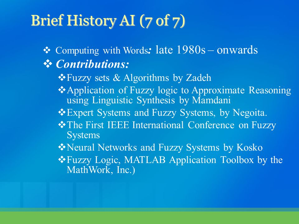 Brief History AI (7 of 7) Contributions: