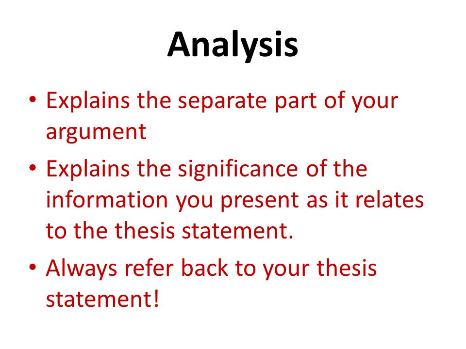 Analysis Explains the separate part of your argument