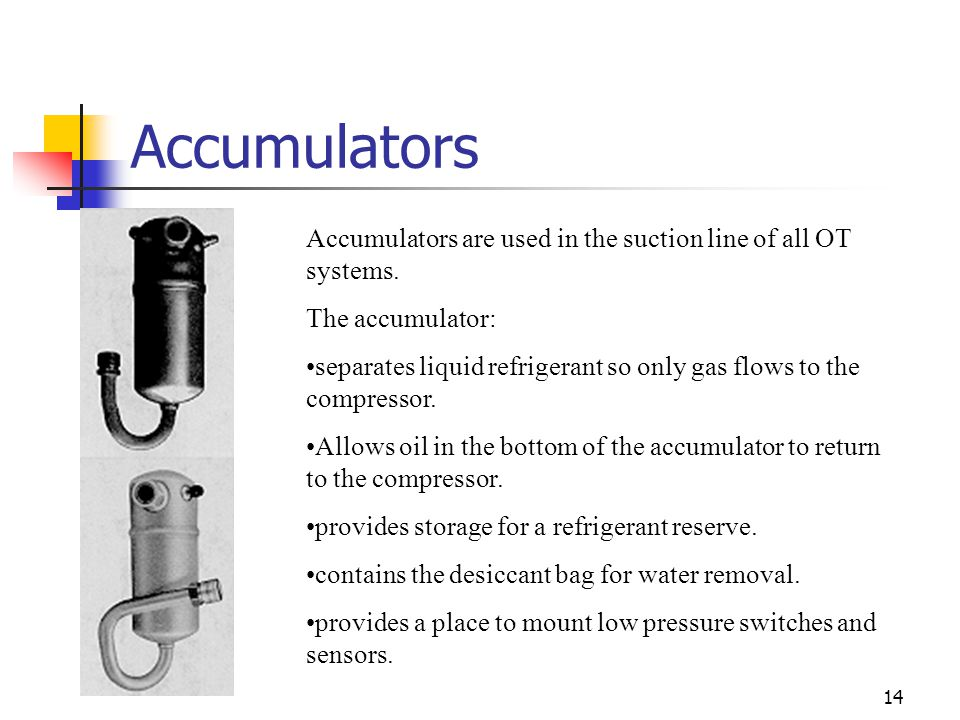 Accumulators Accumulators are used in the suction line of all OT systems. The accumulator: