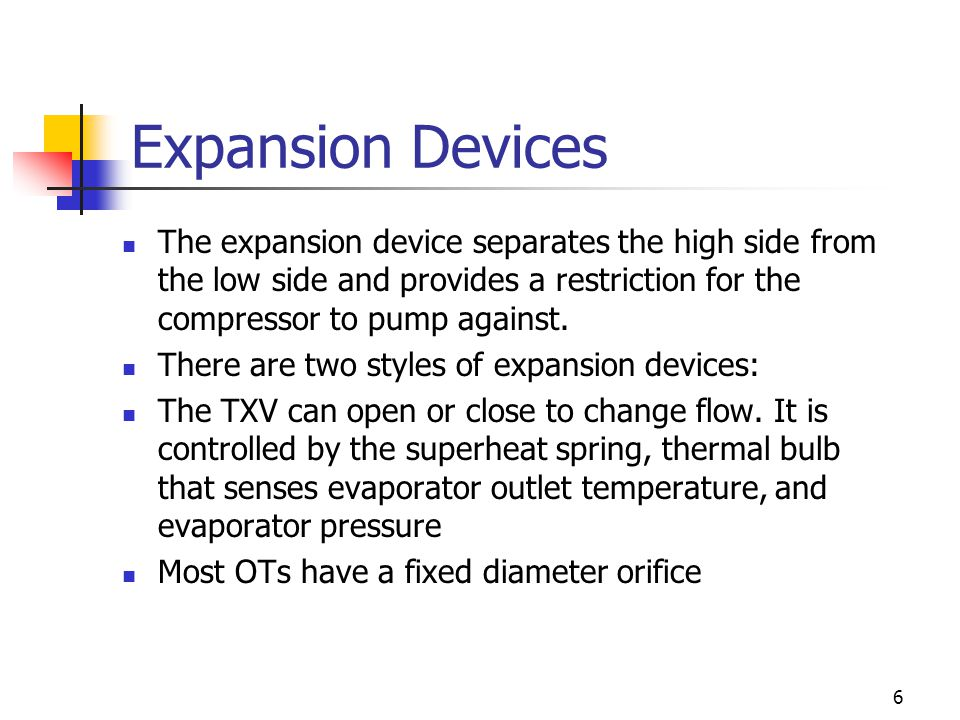 Expansion Devices The expansion device separates the high side from the low side and provides a restriction for the compressor to pump against.