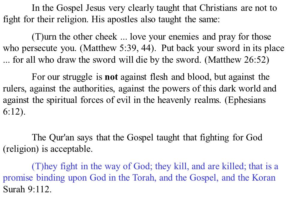 In the Gospel Jesus very clearly taught that Christians are not to fight for their religion. His apostles also taught the same: