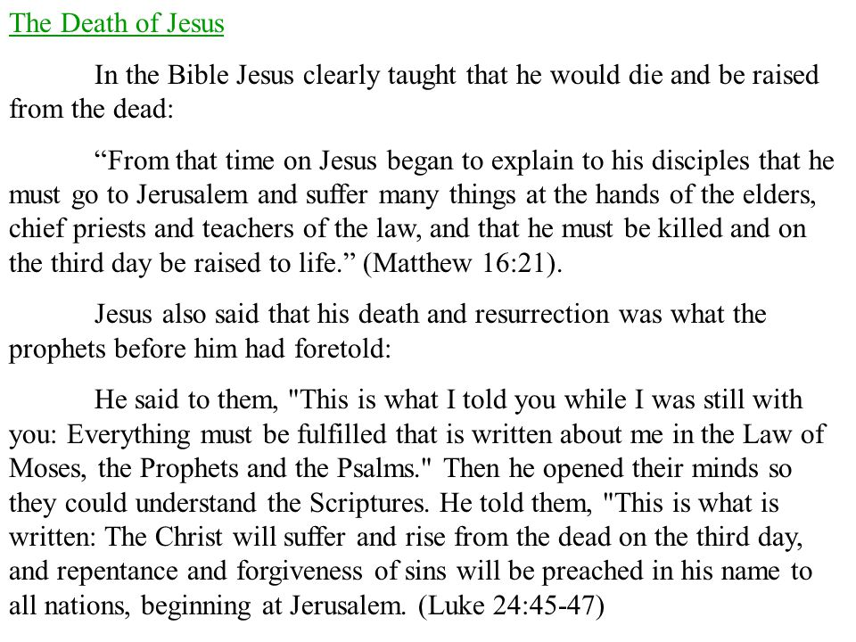 The Death of Jesus In the Bible Jesus clearly taught that he would die and be raised from the dead: