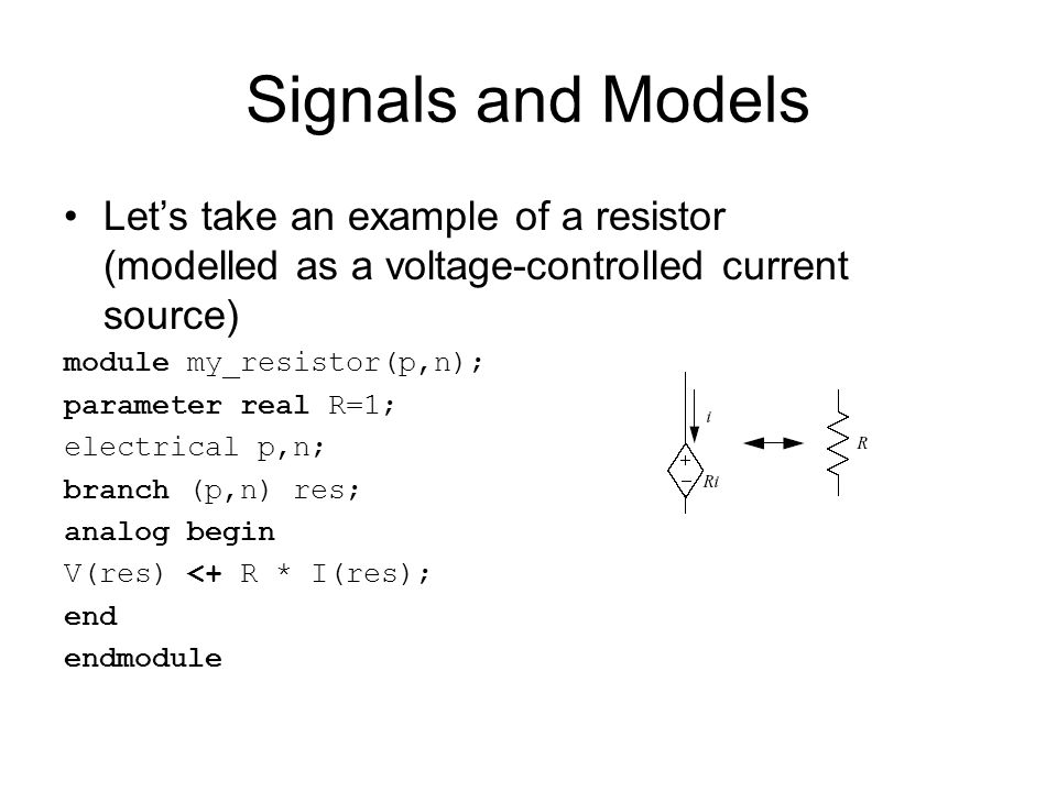 Signals and Models Let's take an example of a resistor (modelled as a voltage-controlled current source)