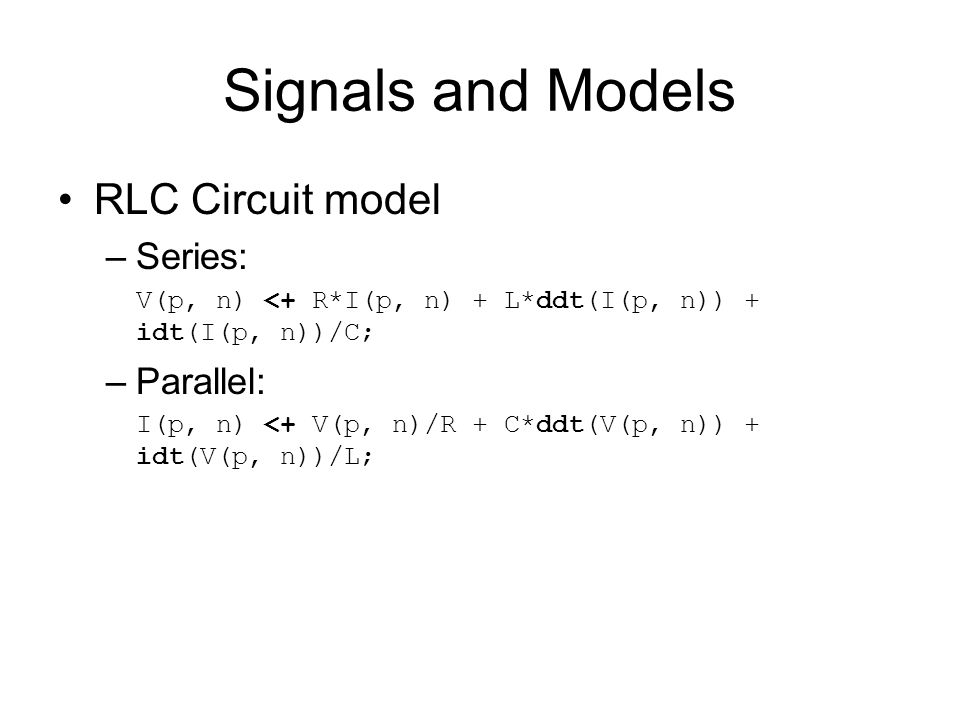 Signals and Models RLC Circuit model Series: Parallel:
