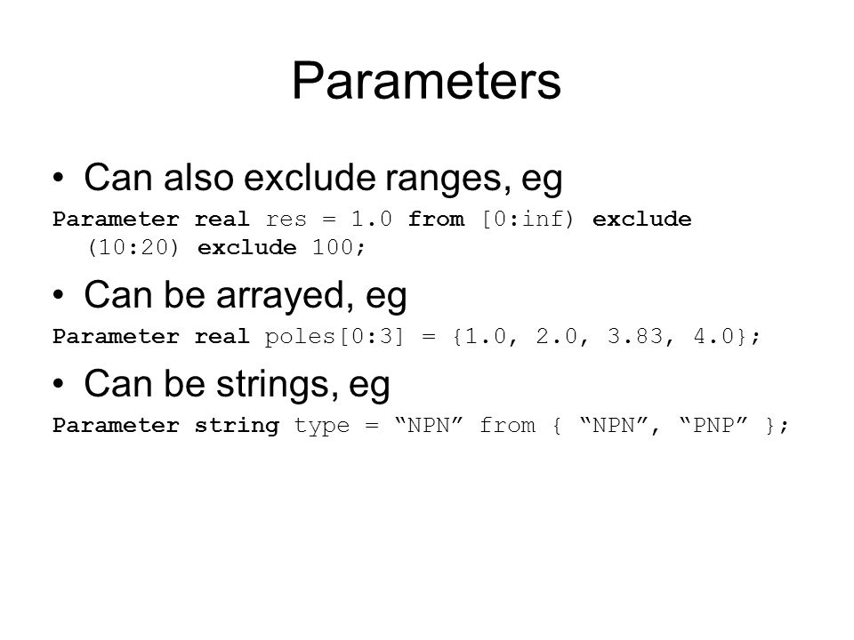 Parameters Can also exclude ranges, eg Can be arrayed, eg