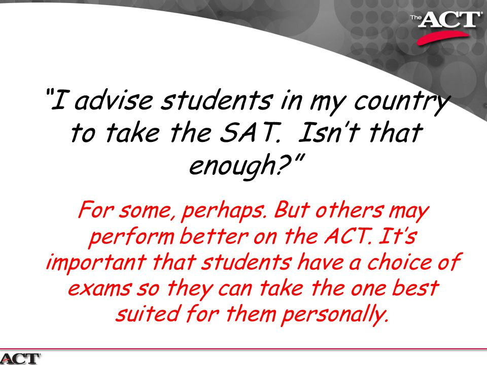 I advise students in my country to take the SAT. Isn't that enough