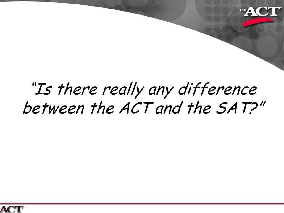Is there really any difference between the ACT and the SAT