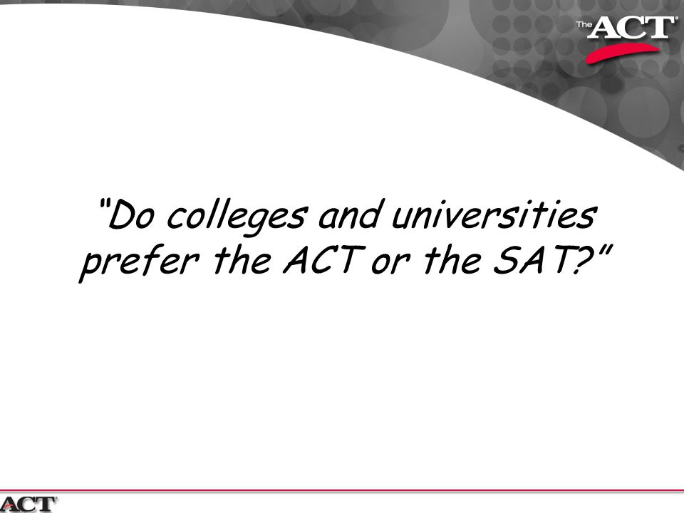 Do colleges and universities prefer the ACT or the SAT
