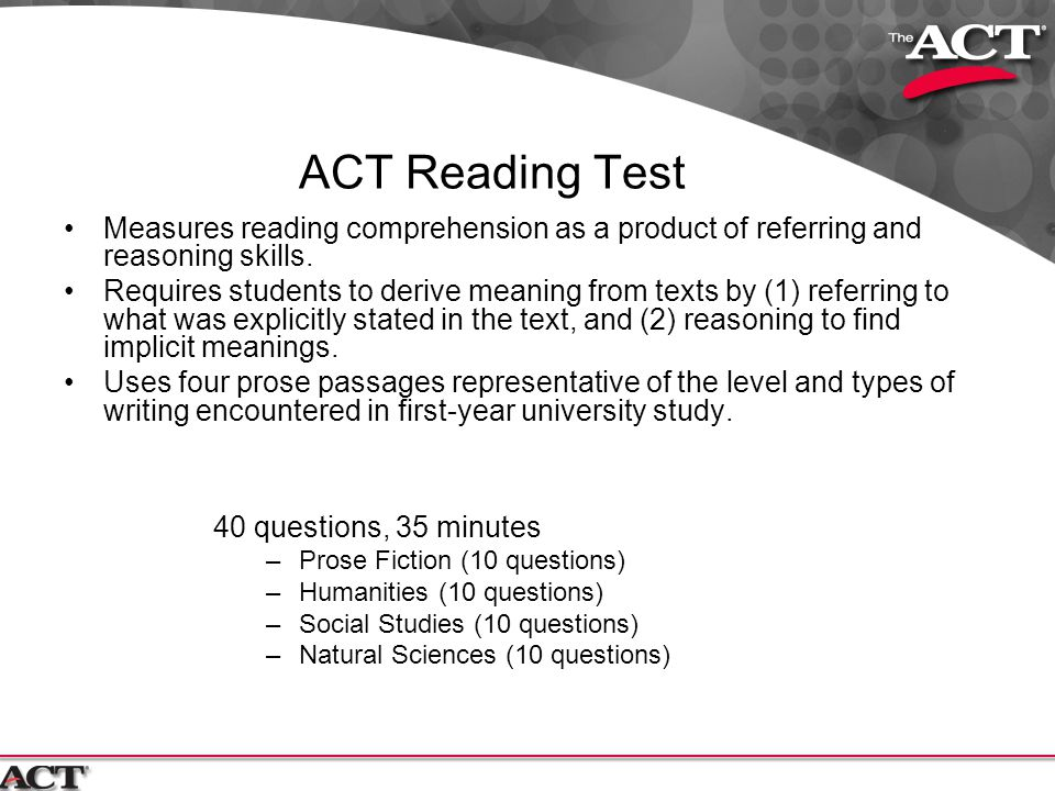 ACT Reading Test Measures reading comprehension as a product of referring and reasoning skills.