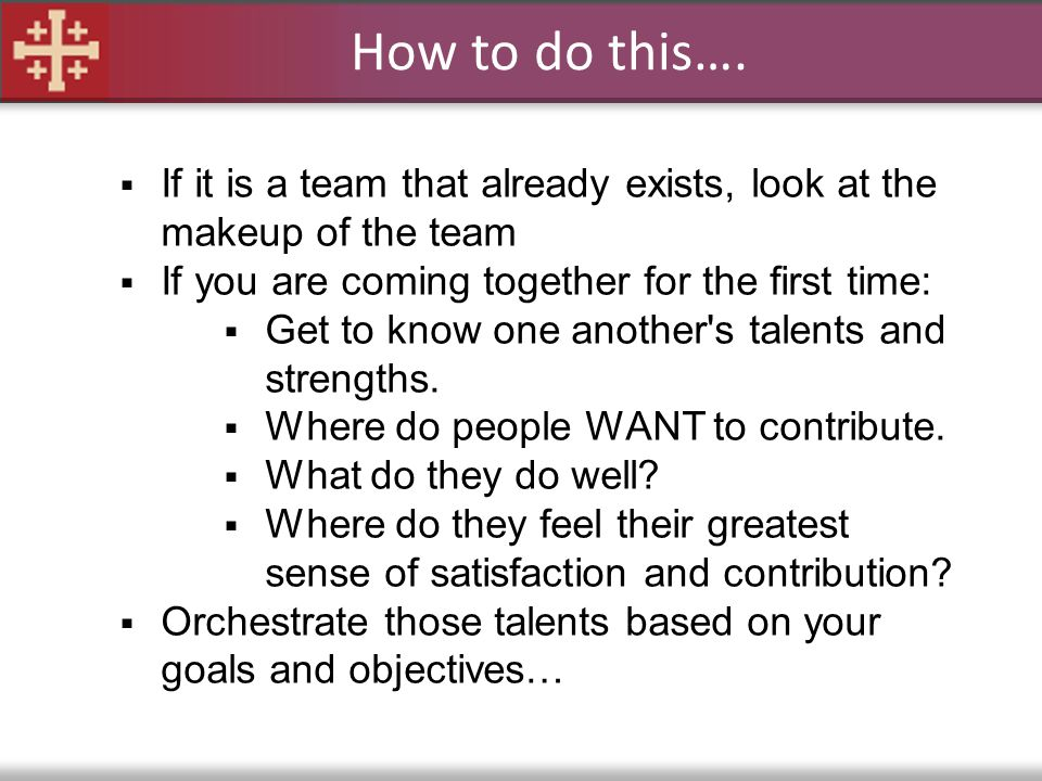 How to do this…. If it is a team that already exists, look at the makeup of the team. If you are coming together for the first time: