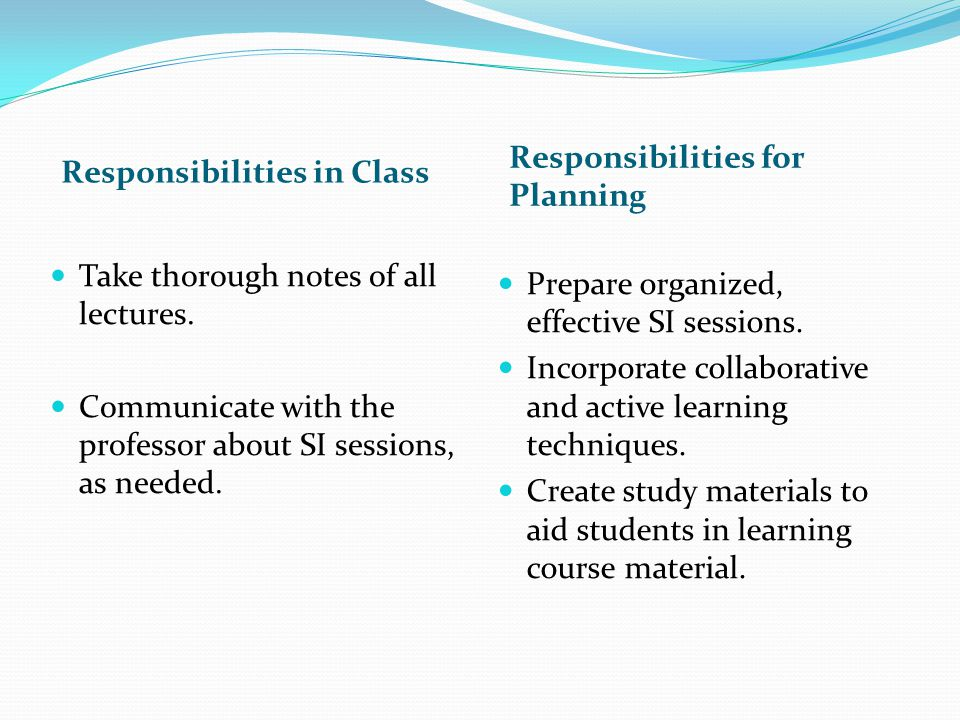 Responsibilities for Planning. Responsibilities in Class. Take thorough notes of all lectures.