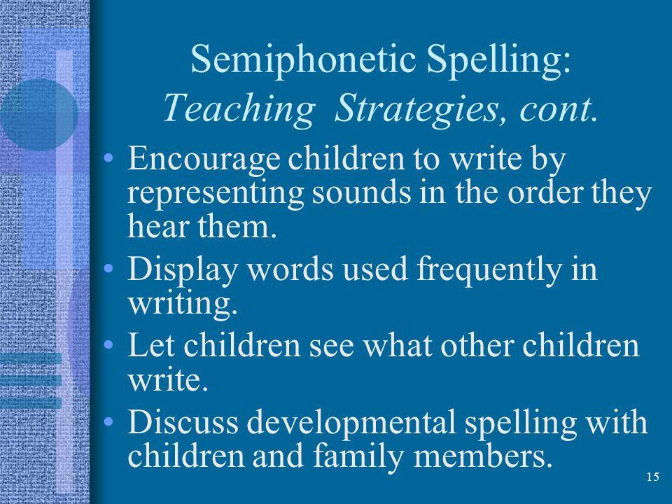 Semiphonetic Spelling: Teaching Strategies, cont.