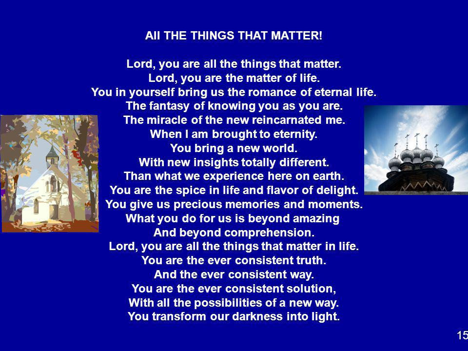 All THE THINGS THAT MATTER! Lord, you are all the things that matter.