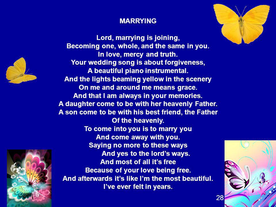 Lord, marrying is joining, Becoming one, whole, and the same in you.