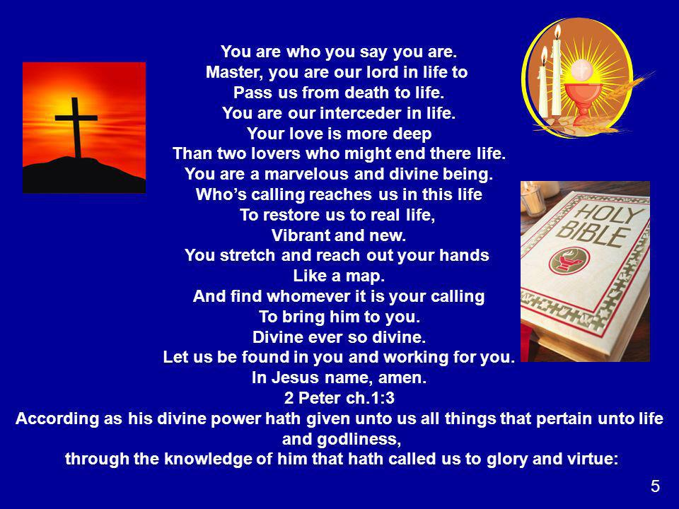 You are who you say you are. Master, you are our lord in life to