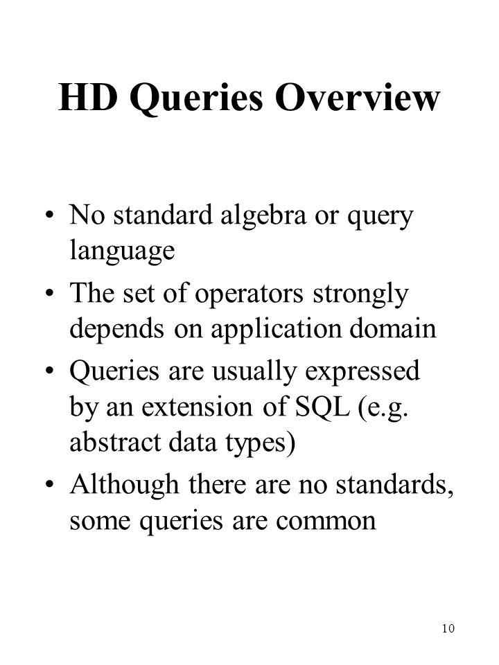 HD Queries Overview No standard algebra or query language
