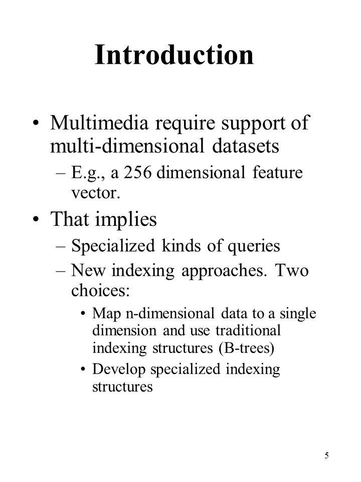 Introduction Multimedia require support of multi-dimensional datasets